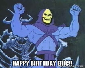 Happy Skeletor Birthday Eric